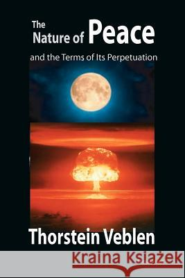 The Nature of Peace and the Terms of Its Perpetuation Thorstein Veblen 9781456500153 Createspace