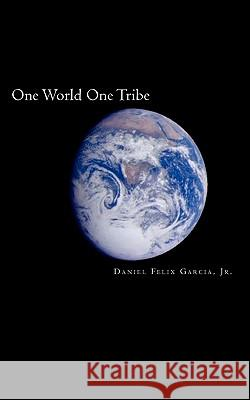 One World One Tribe: Join the Revolution Daniel Felix Garci 9781456505424