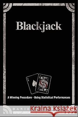 Blackjack: A Winning Procedure - Using Statistical Performances Daniel Rainsong Stephanie Anne Toftoy Kenneth J. Hepperle 9781456524265