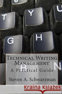 Technical Writing Management: A Practical Guide Steven A. Schwarzman 9781456534189