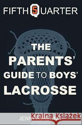 The Parent's Guide to Boys Lacrosse Jenni Lorsung 9781456539160