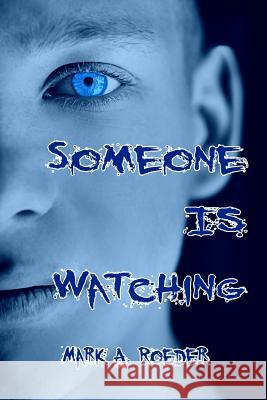 Someone Is Watching Mark A. Roeder 9781456559977