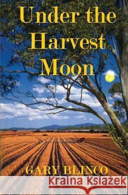 Under the Harvest Moon Gary Blinco 9781456621216