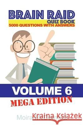 Brain Raid Quiz 5000 Questions and Answers: Volume 6 Mega Edition Moira McDermott 9781456633707