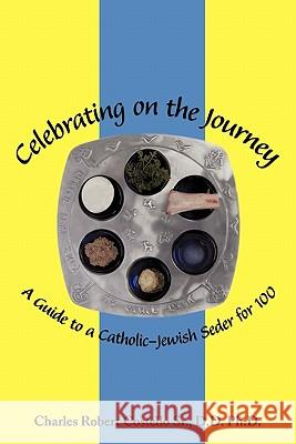 Celebrating on the Journey: A Guide to a Catholic-Jewish Seder for 100 Charles Rober Costell 9781456761127
