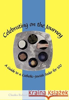 Celebrating on the Journey: A Guide to a Catholic-Jewish Seder for 100 Charles Rober Costell 9781456761141
