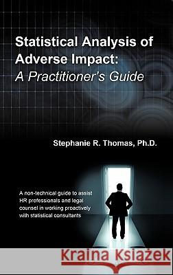 Statistical Analysis of Adverse Impact: A Practitioner's Guide Stephanie R. Thoma 9781456766221