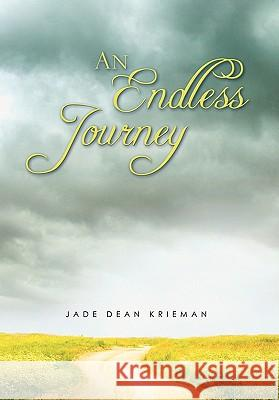 An Endless Journey Jade Dean Krieman 9781456870133