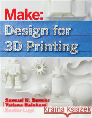 Design for 3D Printing: Scanning, Creating, Editing, Remixing, and Making in Three Dimensions Bernier, Samuel; Luyt, Bertier; Reinhard, Tatiana 9781457187360