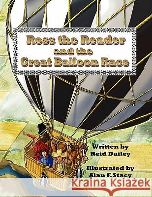 Ross the Reader and the Great Balloon Race Reid Dailey Alan F. Stacy 9781457501548