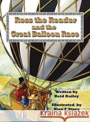 Ross the Reader and the Great Balloon Race Reid Dailey Alan F. Stacy 9781457501555