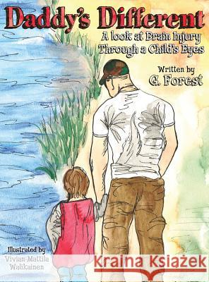 Daddy's Different: A Look at Brain Injury Through a Child's Eyes G. Forest 9781457517426