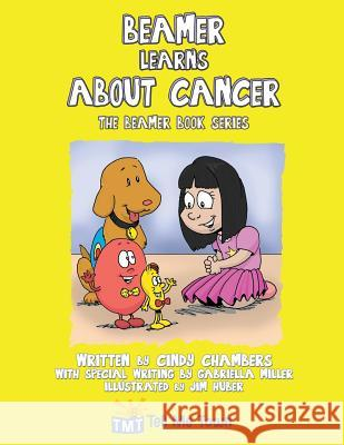 Beamer Learns about Cancer: The Beamer Book Series Cindy Chambers Gabriella Miller 9781457522468