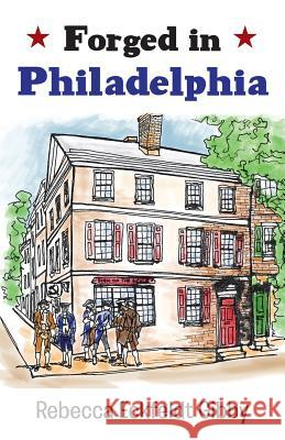Forged in Philadelphia Rebecca Eckfeldt Gibby 9781458213990