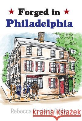 Forged in Philadelphia Rebecca Eckfeldt Gibby 9781458214010