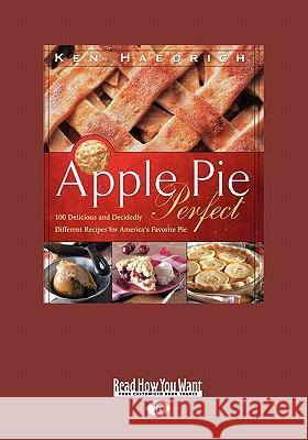 Apple Pie Perfect: 100 Delicious and Decidedly Different Recipes for America 's Favorite Pie (Large Print 16pt) Ken Haedrich 9781458756374