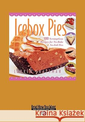 Icebox Pies: 100 Scrumptious Recipes for No-Bake No-Fail Pies (Easyread Large Edition) Lauren Chattman 9781458764645
