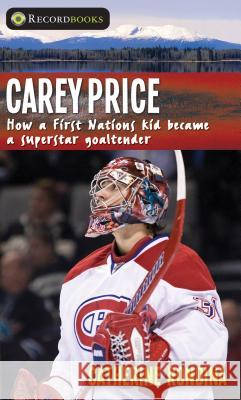 Carey Price: How a First Nations Kid Became a Superstar Goaltender Catherine Rondina 9781459412781 Lorimer Children & Teens