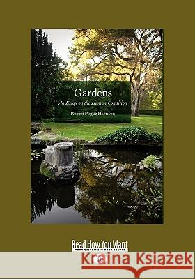 Gardens: An Essay on the Human Condition (Large Print 16pt) Robert Pogue Harrison 9781459606265 ReadHowYouWant