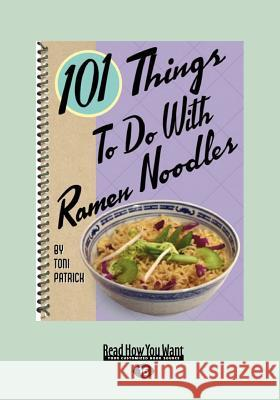 101 Things to Do with Ramen Noodles (Large Print 16pt) Toni Patrick   9781459620568
