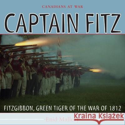 Captain Fitz: Fitzgibbon, Green Tiger of the War of 1812 Enid Mallory 9781459701182