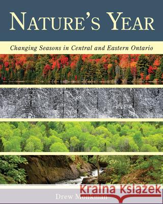 Nature's Year: Changing Seasons in Central and Eastern Ontario Drew Monkman 9781459701830