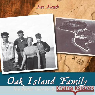 Oak Island Family: The Restall Hunt for Buried Treasure Lee Lamb 9781459703421