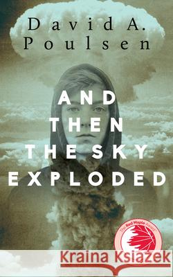 And Then the Sky Exploded David A. Poulsen 9781459736375