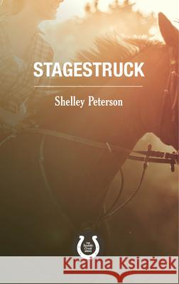 Stagestruck: The Saddle Creek Series Shelley Peterson 9781459739451