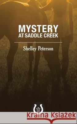 Mystery at Saddle Creek: The Saddle Creek Series Shelley Peterson 9781459739512