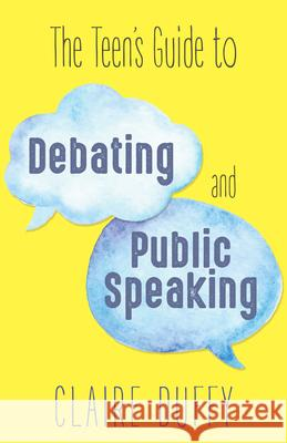 The Teen's Guide to Debating and Public Speaking Claire Duffy 9781459741782