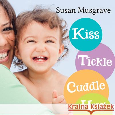 Kiss, Tickle, Cuddle, Hug Susan Musgrave 9781459801639