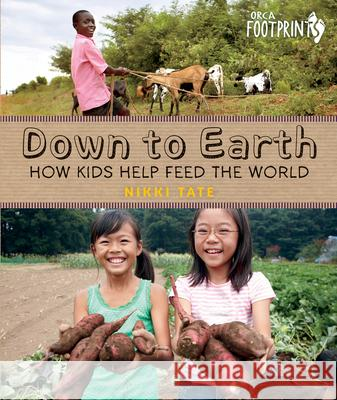 Down to Earth: How Kids Help Feed the World Nikki Tate 9781459814127