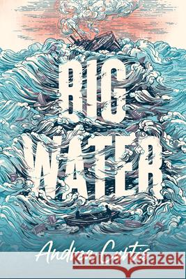 Big Water Andrea Curtis 9781459815711