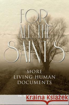 For All the Saints: More Living Human Documents Dr Robert Thompson 9781460003497