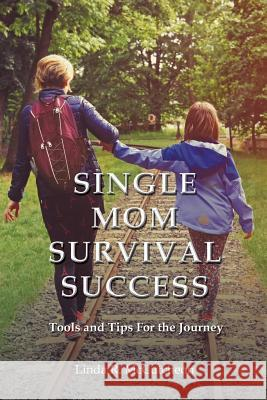 Single Mom Survival Success: Tools and Tips for the Journey Linda R McCutcheon   9781460007952