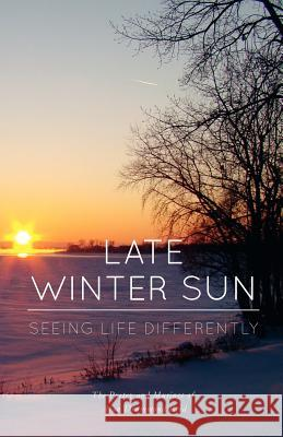 Late Winter Sun: Seeing Life Differently Alan Drummond Reid Geoffrey M. Reid 9781460207895