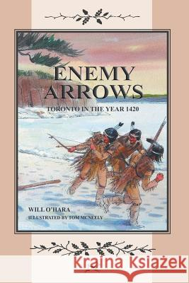 Enemy Arrows: Toronto in the Year 1420 Will O'Hara 9781460209288