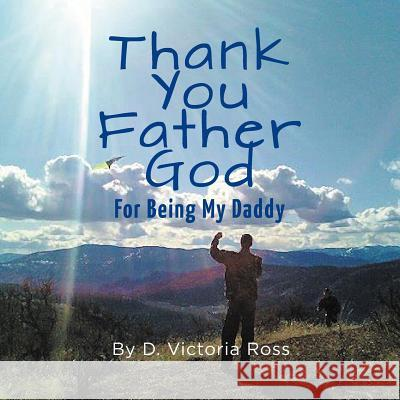 Thank You Father God for Being My Daddy D. Victoria Ross 9781460246504