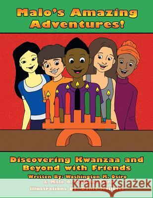 Malo's Amazing Adventures! Discovering Kwanzaa and Beyond with Friends Washington M. Osiro 9781460257173