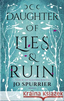 Daughter of Lies and Ruin Jo Spurrier 9781460756348