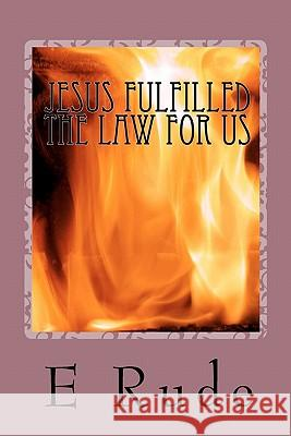 Jesus Fulfilled the Law for Us E. Rude 9781460900109