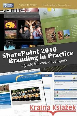 Sharepoint 2010 Branding in Practice: A Guide for Web Developers Yaroslav Pentsarskyy 9781460908730