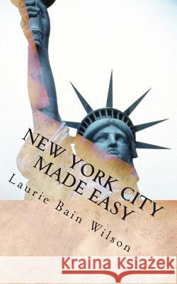 New York City Made Easy Laurie Heather Bai 9781460909317