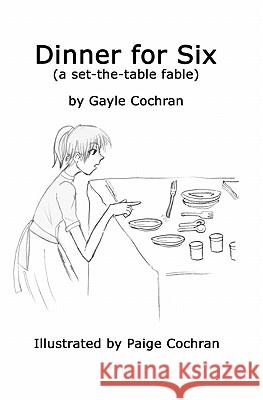 Dinner for Six: A Set-The-Table Fable Gayle Hill Cochran Paige Cochran 9781460909874