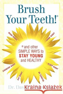 Brush Your Teeth! and Other Simple Ways to Stay Young and Healthy Dr David Ostreicher 9781460937754