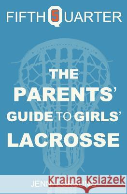 The Parents' Guide to Girls' Lacrosse Jenni Lorsung 9781460941706