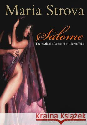 Salome: The Myth, the Dance of the Seven Veils Maria Strova 9781460950647
