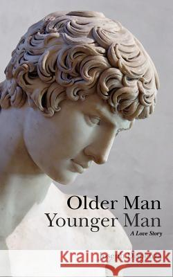 Older Man Younger Man: A Love Story MR Joseph Dispenza Joseph Dispenza 9781460956984