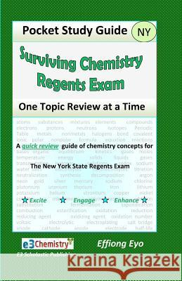 Surviving Chemistry Regents Exam: One Topic Review at a Time: Pocket Study Guide Effiong Eyo 9781460970874
